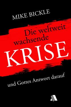 Die weltweit wachsende Krise (Arbeitstitel) von Bickle,  Mike, Geitz,  Doris