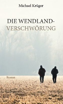 Die Wendland-Verschwörung von Krüger,  Michael