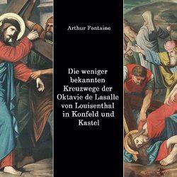 Die weniger bekannten Kreuzwege der Octavie de Lasalle von Louisenthal in den Kirchen von Konfeld und Kastel von Fontaine,  Arthur