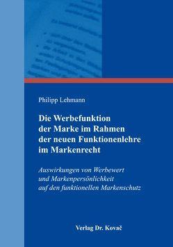 Die Werbefunktion der Marke im Rahmen der neuen Funktionenlehre im Markenrecht von Lehmann,  Philipp