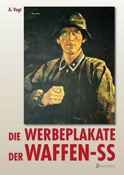 Die Werbeplakate der Waffen-SS von Vogt,  A.