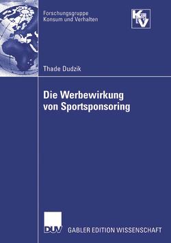Die Werbewirkung von Sportsponsoring von Dudzik,  Thade, Gröppel-Klein,  Prof. Dr. Andrea