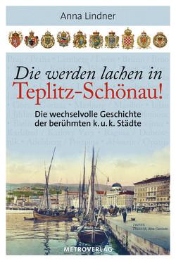 Die werden lachen in Teplitz-Schönau! von Lindner,  Anna