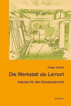 Die Werkstatt als Lernort von Erbach,  Holger