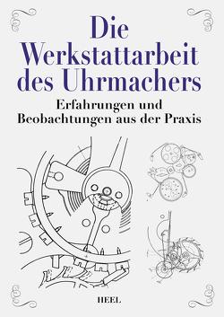 Die Werkstattarbeit des Uhrmachers von Rothmann,  Richard, Stern,  M.