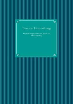 Die Werkzeugmaschinen zur Metall- und Holzbearbeitung von Hesse-Wartegg,  Ernst von, UG,  Nachdruck