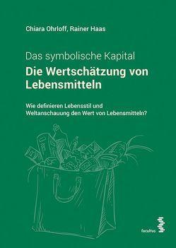 Die Wertschätzung von Lebensmitteln. Das symbolische Kapital von Haas,  Rainer, Ohrloff,  Chiara