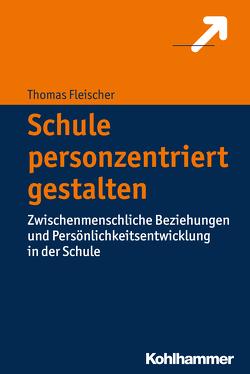 Schule personzentriert gestalten von Fleischer,  Thomas