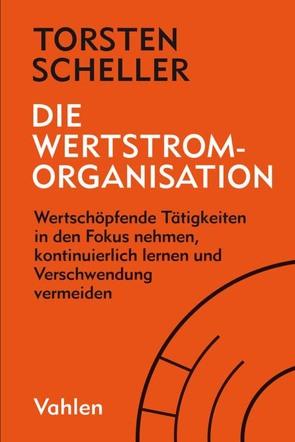 Die Wertstrom-Organisation von Scheller,  Torsten