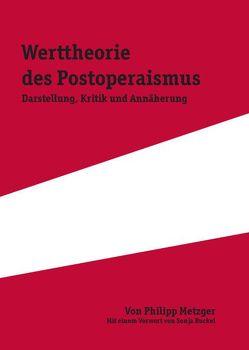 Die Werttheorie des Postoperaismus von Metzger,  Philipp