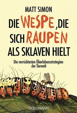 Die Wespe, die sich Raupen als Sklaven hielt von Flegler,  Leena, Simon,  Matt