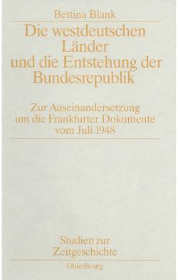Die westdeutschen Länder und die Entstehung der Bundesrepulik von Blank,  Bettina