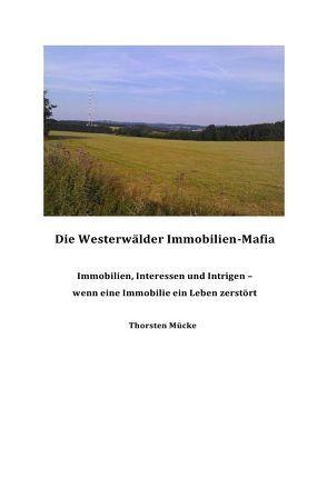 Die  Westerwälder Immobilien-Mafia von Mücke,  Thorsten