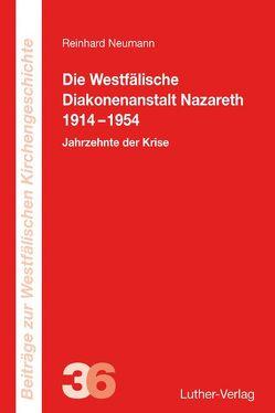 Die Westfälische Diakonenanstalt Nazareth 1914-1954 von Neumann,  Reinhard