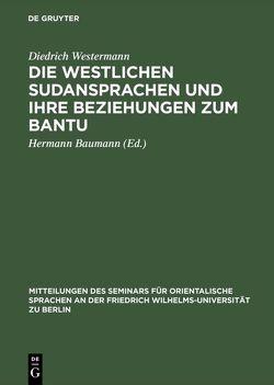 Die westlichen Sudansprachen und ihre Beziehungen zum Bantu von Baumann,  Hermann [Mitarb.], Westermann,  Diedrich