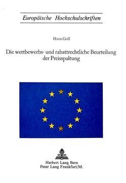 Die wettbewerbs- und rabattrechtliche Beurteilung der Preisspaltung von Goll,  Hans