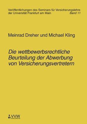 Die wettbewerbsrechtliche Beurteilung der Abwerbung von Versicherungsvertretern von Dreher,  Meinrad, Kling,  Michael, Laux,  Christian, Wandt,  Manfred