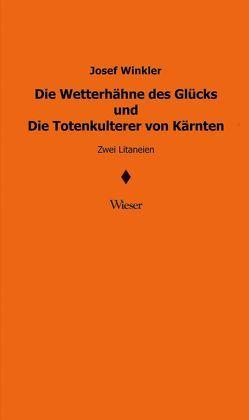 Die Wetterhähne des Glücks und Die Totenkulterer von Kärnten von Winkler,  Josef