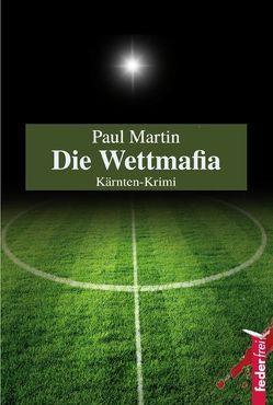 Die Wettmafia von Martin,  Paul