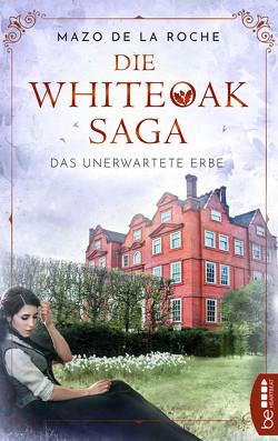 Die Whiteoak-Saga. Das unerwartete Erbe von Roche,  Mazo de la, Torney,  Lulu von Strauß und