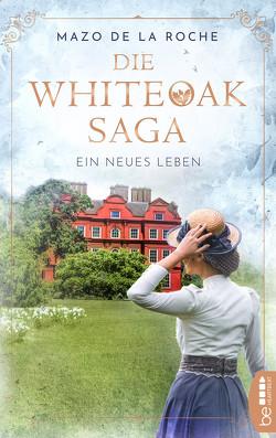 Die Whiteoak-Saga. Ein neues Leben von Roche,  Mazo de la, Torney,  Lulu von Strauß und