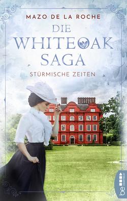 Die Whiteoak-Saga. Stürmische Zeiten von Roche,  Mazo de la, Torney,  Lulu von Strauß und