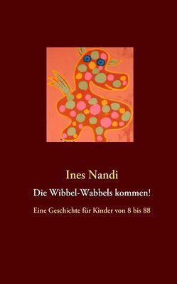 Die Wibbel-Wabbels kommen! von Nandi,  Ines