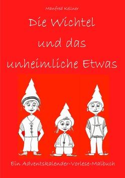 Die Wichtel und … Adventskalender-Vorlese-Malbücher / Die Wichtel und das unheimliche Etwas von Kellner,  Manfred