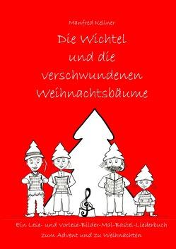 Die Wichtel und … Lese-Vorlese-Mal-Bilder-Bastel-Liederbücher / Die Wichtel und die verschwundenen Weihnachtsbäume von Kellner,  Manfred