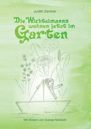 Die Wichtelmanns wohnen jetzt im Garten von Nickisch,  Svenja, Zentner,  Judith