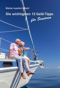 Die wichtigsten 13 Geld-Tipps für Senioren von Leyacker-Schatzl,  Markus