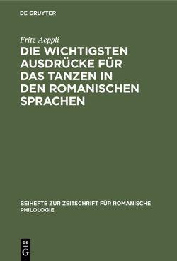 Die wichtigsten Ausdrücke für das Tanzen in den romanischen Sprachen von Aeppli,  Fritz