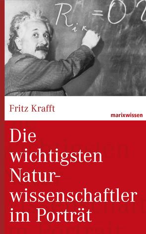 Die wichtigsten Naturwissenschaftler im Porträt von Krafft,  Fritz