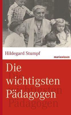 Die wichtigsten Pädagogen von Kruhöffer,  Bettina, Stumpf,  Hildegard, Wirries,  Michael
