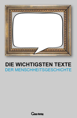 Die wichtigsten Texte der Menschheitsgeschichte von Glanz,  Udo