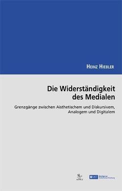 Die Widerständigkeit des Medialen von Hiebler,  Heinz