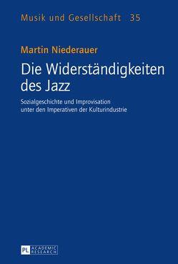 Die Widerständigkeiten des Jazz von Niederauer,  Martin