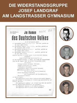 Die Widerstandsgruppe Josef Landgraf am Landstraßer Gymnasium von Schneider,  Ilse