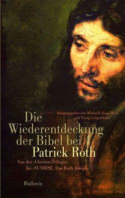 Die Wiederentdeckung der Bibel bei Patrick Roth von Kopp-Marx,  Michaela, Langenhorst,  Georg