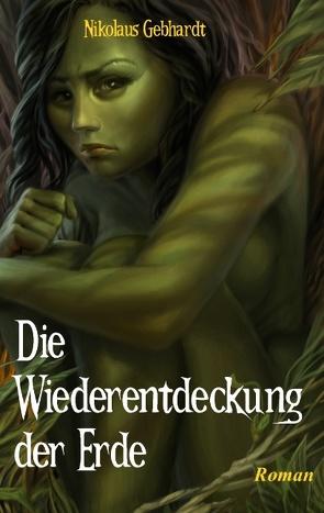 Die Wiederentdeckung der Erde von Gebhardt,  Nikolaus