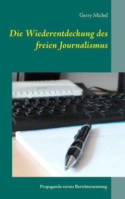 Die Wiederentdeckung des freien Journalismus von Michel,  Gerry