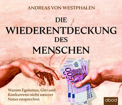 Die Wiederentdeckung des Menschen von von Westphalen,  Andreas, Wolf,  Klaus B.