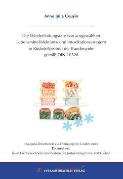 Die Wiederfindungsrate von ausgewählten Lebensmittelinfektions- und Intoxikationserregern in Rückstellproben der Bundeswehr gemäß DIN 10526 von Cousin,  Anne Julia