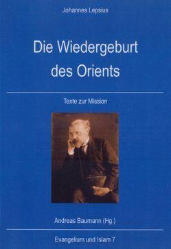 Die Wiedergeburt des Orients von Baumann,  Andreas, Lepsius,  Johannes