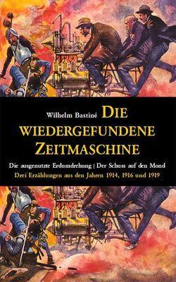 Die wiedergefundene Zeitmaschine von Bastiné,  Wilhelm, Reeken,  Dieter von