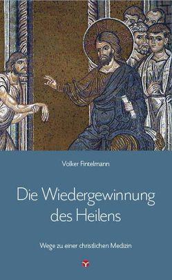 Die Wiedergewinnung des Heilens von Fintelmann,  Volker