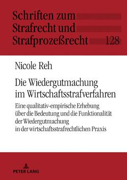Die Wiedergutmachung im Wirtschaftsstrafverfahren von Reh,  Nicole