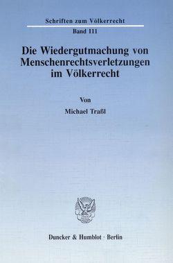 Die Wiedergutmachung von Menschenrechtsverletzungen im Völkerrecht. von Traßl,  Michael