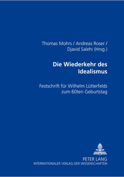 Die Wiederkehr des Idealismus? von Mohrs,  Thomas, Roser,  Andreas, Salehi,  Djavid
