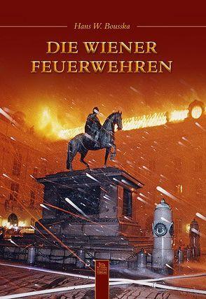 Die Wiener Feuerwehren von Bousska,  Hans W.